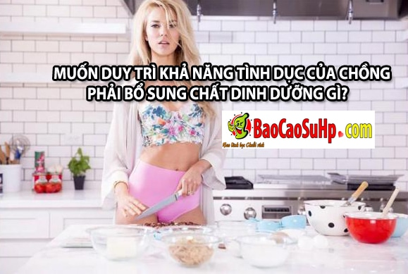 20181201231034 6867738 cac chat dinh duong can thiet cho doi song tinh duc cua chong - Muốn duy trì khả năng tình dục của chồng phải bổ sung chất dinh dưỡng gì?
