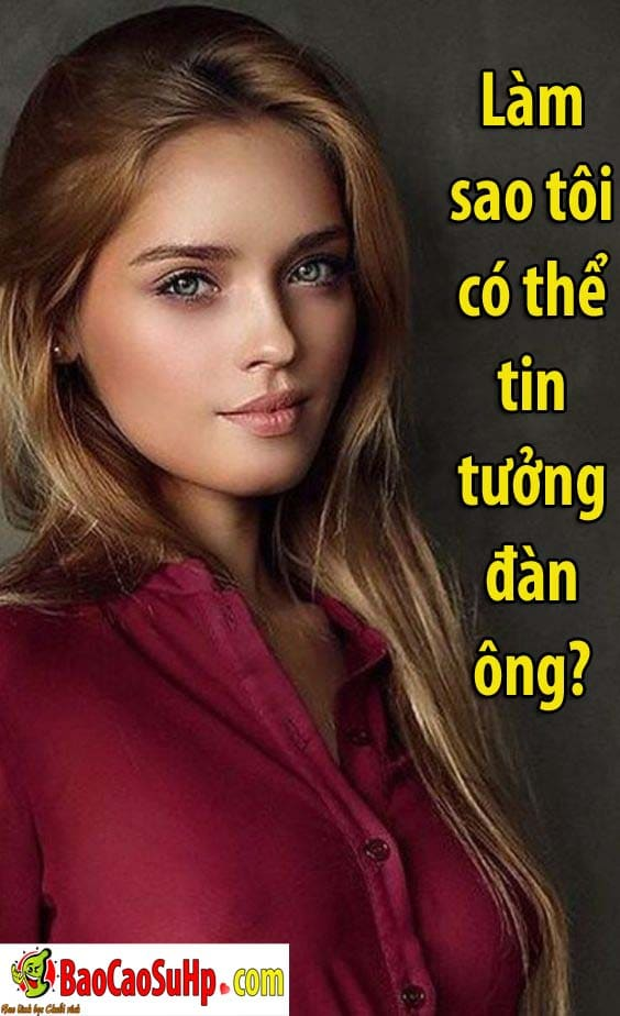 20191228090954 8232391 lam sao toi co the tin tuong dan ong - Làm sao tôi có thể tin tưởng đàn ông?