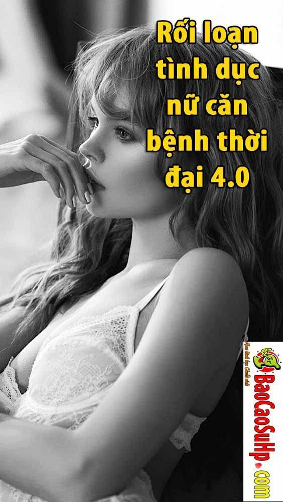 roi loan tinh duc nu - Rối loạn tình dục nữ căn bệnh thời đại 4.0