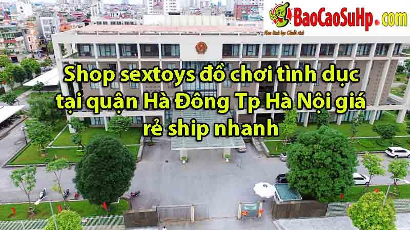 shop sextoy do choi tinh duc quan ha dong ha noi - Shop sextoys đồ chơi tình dục tại quận Hà Đông Tp Hà Nội ship nhanh