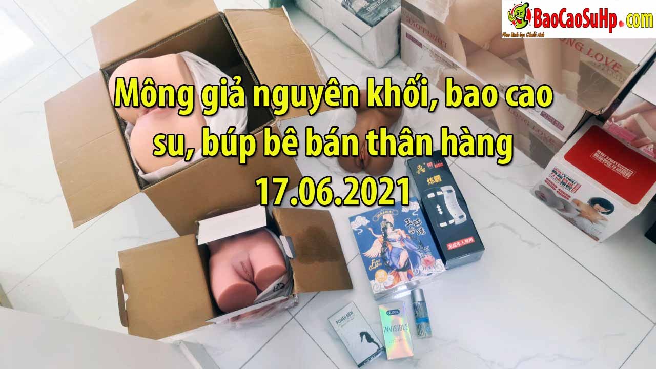 Mong gia nguyen khoi bao cao su bup be ban than hang 17.06.2021 - Mông giả nguyên khối, bao cao su, búp bê bán thân hàng 17.06.2021